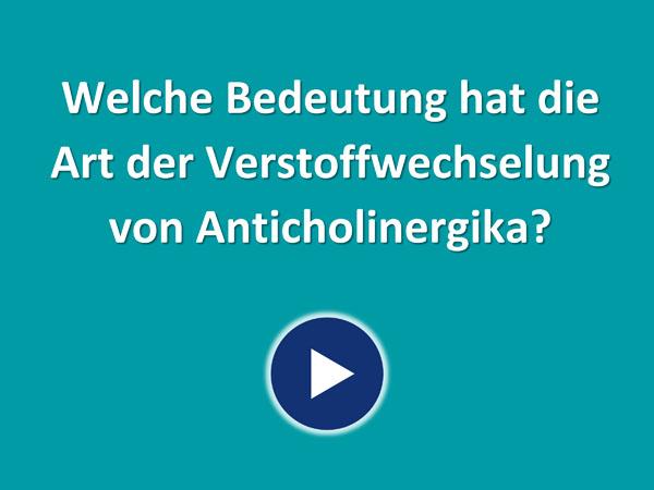 """Zum Video """"Welche Bedeutung hat die Art der Verstoffwechslung von Anticholinergika?"""""""